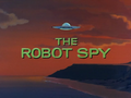 The Robot Spy title card.png