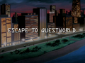Escape to Questworld title card.png