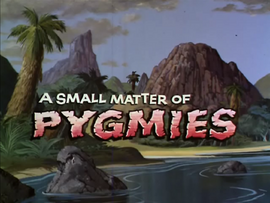 A Small Matter of Pygmies title card