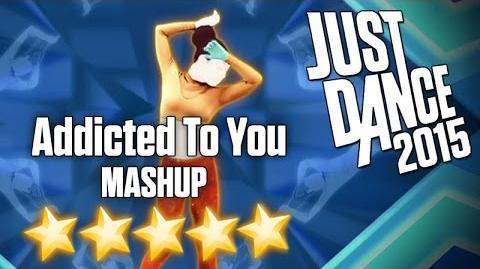 Just Dance 2015 - Addicted To You (MASHUP) - 5 stars