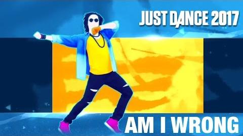 Just Dance 2017 - Am I Wrong by Nico and Vinz