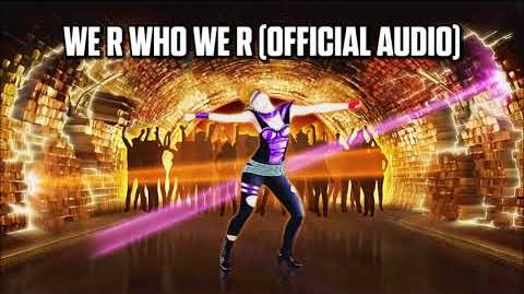We R Who We R (Official Audio) - Just Dance Music