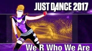 We R Who We R - Just Dance 2017