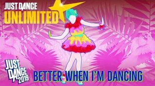 Just Dance Unlimited Better when i'm Dancing