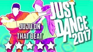 Just Dance 2017 Juju On That Beat - 5* Stars