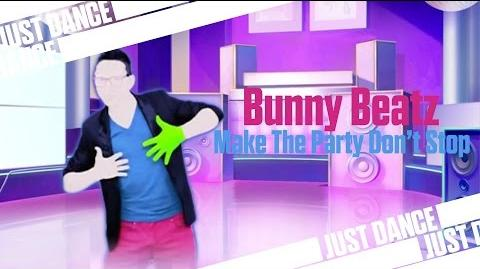 Make The Party Don't Stop - Bunny Beatz Just Dance 4