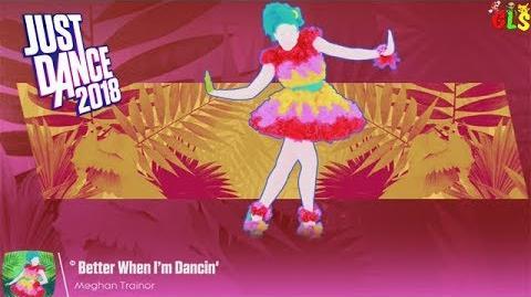Just Dance 2018 - Better When I'm Dancin'
