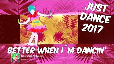 Just Dance 2017 - Better when i´m dancin'