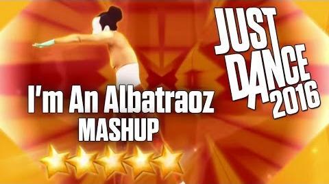 Just Dance 2016 - I'm An Albatraoz (MASHUP) - 5 stars