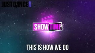Just Dance 2016 This Is How We Do - Showtime