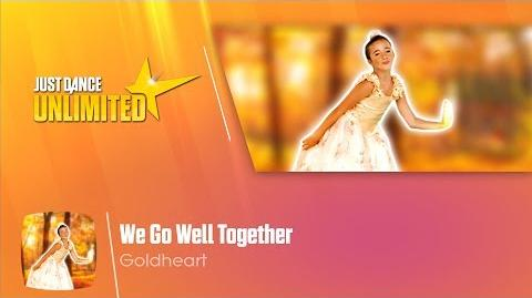 We Go Well Together - Just Dance 2017