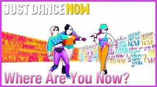 Where Are You Now? - Just Dance Now