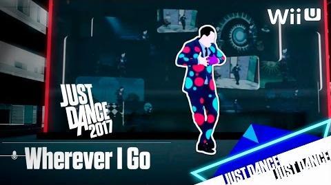 Wherever I Go - Just Dance 2017 (8th-Gen)