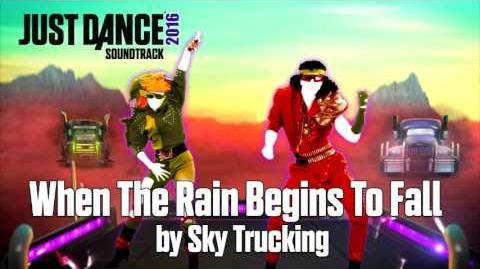 Just Dance 2016 Soundtrack - When The Rain Begins To Fall by Sky Trucking