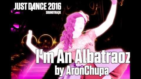 Just Dance 2016 Soundtrack - I'm An Albatraoz by AronChupa
