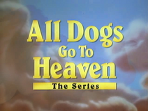 All Dogs Go to Heaven The Series