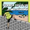 Summer go loco loco