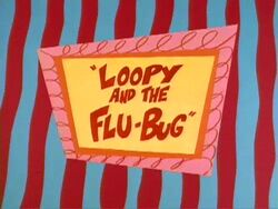 Life with Loopy Loopy and the Flu-Bug