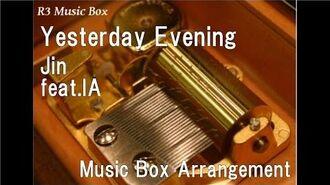 Yesterday Evening Jin(Shizen no Teki-P) feat.IA Music Box