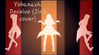 Yobanashi Deceive (Jin's cover)