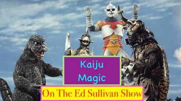 Kaiju Magic On The Ed Sullivan Show