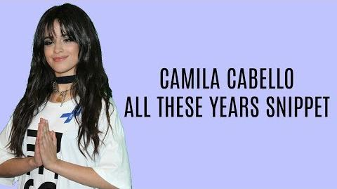 Camila Cabello All These Years (Snippet)