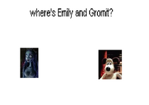 Where's emily and gromit