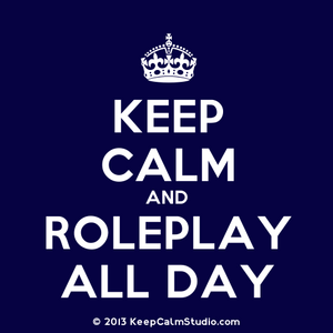 KeepCalmStudio.com--Crown--Keep-Calm-And-Roleplay-All-Day