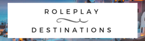 Roleplay Destinations