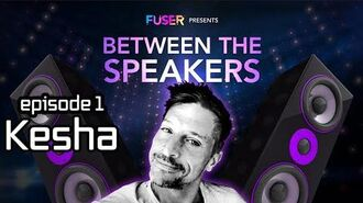 Between the Speakers with Simon Rex Presented by FUSER - Episode 1 Kesha
