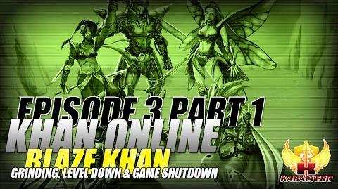 Khan Online Gameplay 2015 E3P1 Blaze Khan - Grinding, Level Down & Game Shutdown