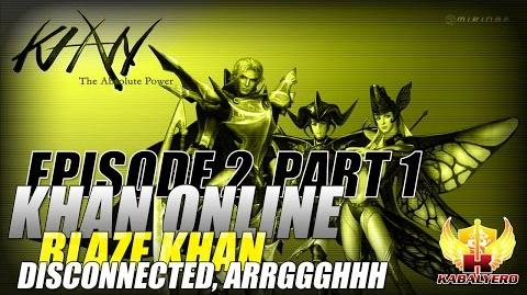 Khan Online Gameplay E2P1 Blaze Khan - Disconnected, ARRGGGHHH