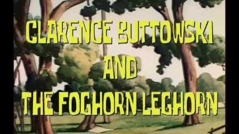 CLARENCE BUTTOWSKI AND THE FOGHORN LEGHORN