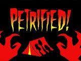 Petrified!