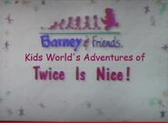1. Kids Worl'd Adventures of Barney and Friends Twice Is Nice! Title Card