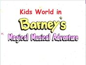 Kids World in Barney's Magical Musical Adventure Title Card-0