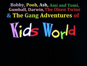 Bobby, Pooh, Ash, Ami and Yumi, Gumball, Darwin, The Olsen Twins & The Gang Adventures Of Kids World