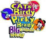 The Cat&Birdy WarnerOOnie PinkyBrainy Big Cartoonie Show