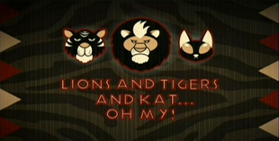 S2 - Lions And Tigers And Kat... Oh My!