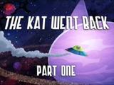 The Kat Went Back Part 1
