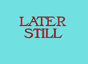 Later Still