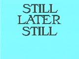 Still Later Still