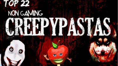 Top 22 Non Gaming Creepypastas