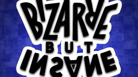 Bizarre but Insane Episode 1