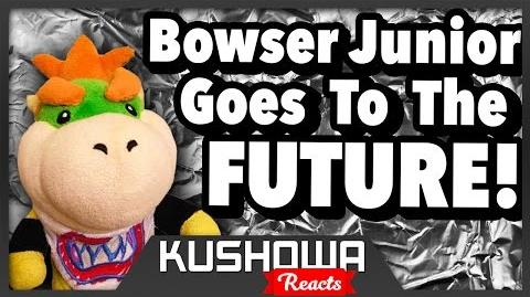 Kushowa Reacts to SML Movie: Bowser Junior Goes To The Future!