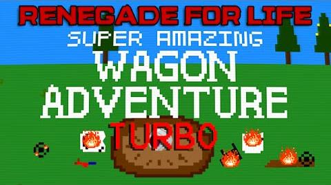 Renegade For Life Super Amazing Wagon Adventure Turbo