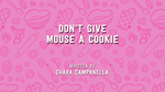 Don't Give Mouse a Cookie