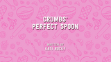 Crumbs' Perfect Spoon
