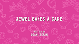 Jewel Bakes a Cake