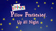 Pillow Featherbed Up All Night title card